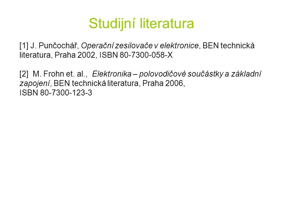 Studijní literatura [1] J. Punčochář, Operační zesilovače v elektronice, BEN technická literatura, Praha 2002, ISBN 80-7300-058-X [2] M. Frohn et. al.