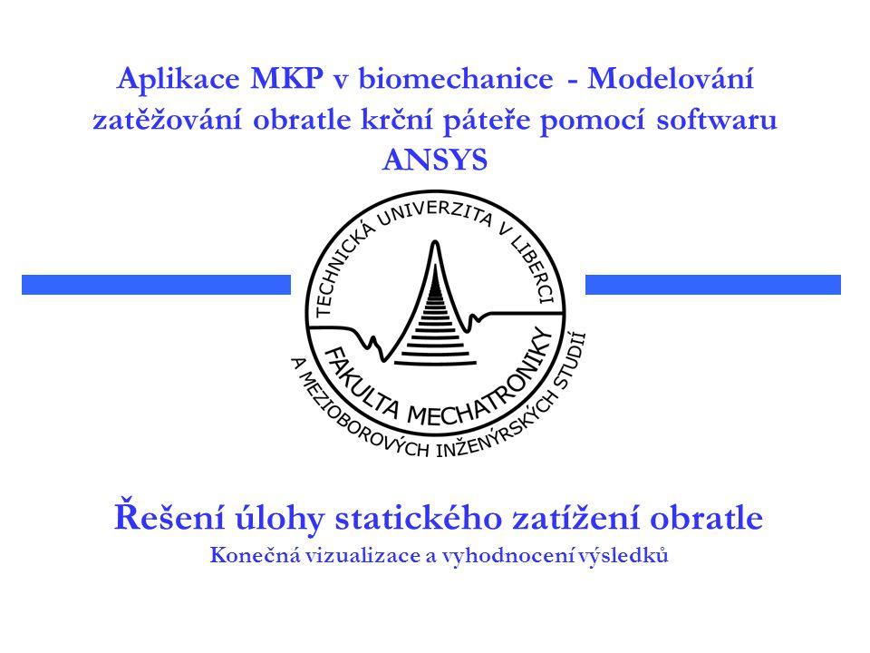Řešení úlohy statického zatížení obratle Konečná vizualizace a vyhodnocení výsledků Aplikace MKP v biomechanice - Modelování zatěžování obratle krční páteře pomocí softwaru ANSYS