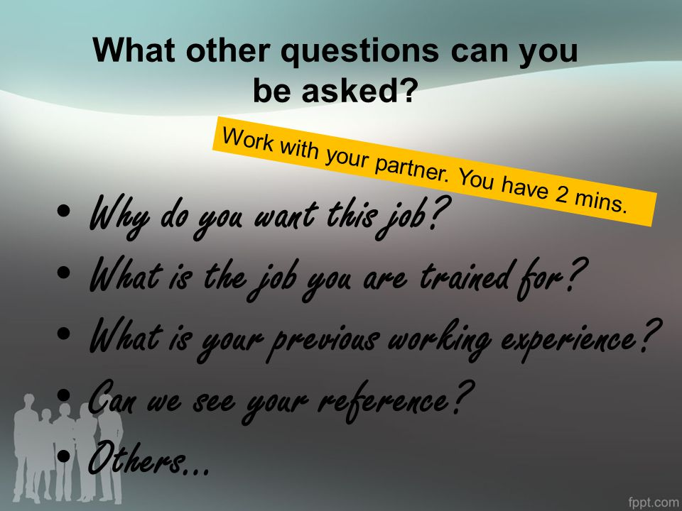 What other questions can you be asked. Work with your partner.