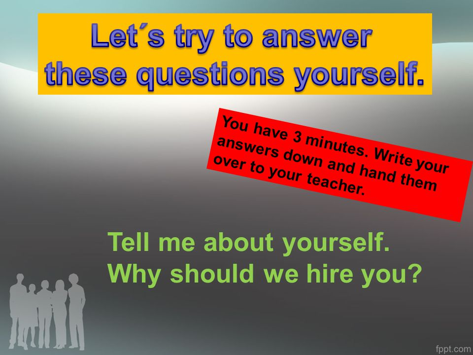 Tell me about yourself.Why should we hire you. You have 3 minutes.