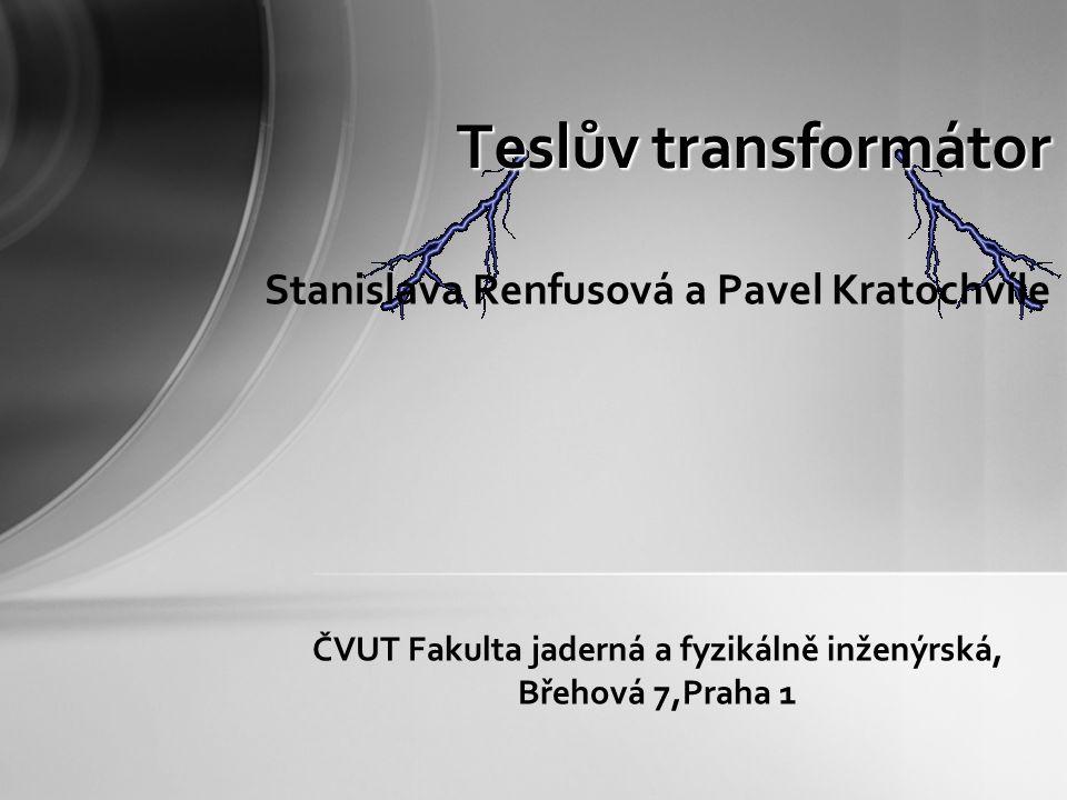Obsah přednášky Vynálezce a objevitel Co to vlastně je Teslův transformátor.