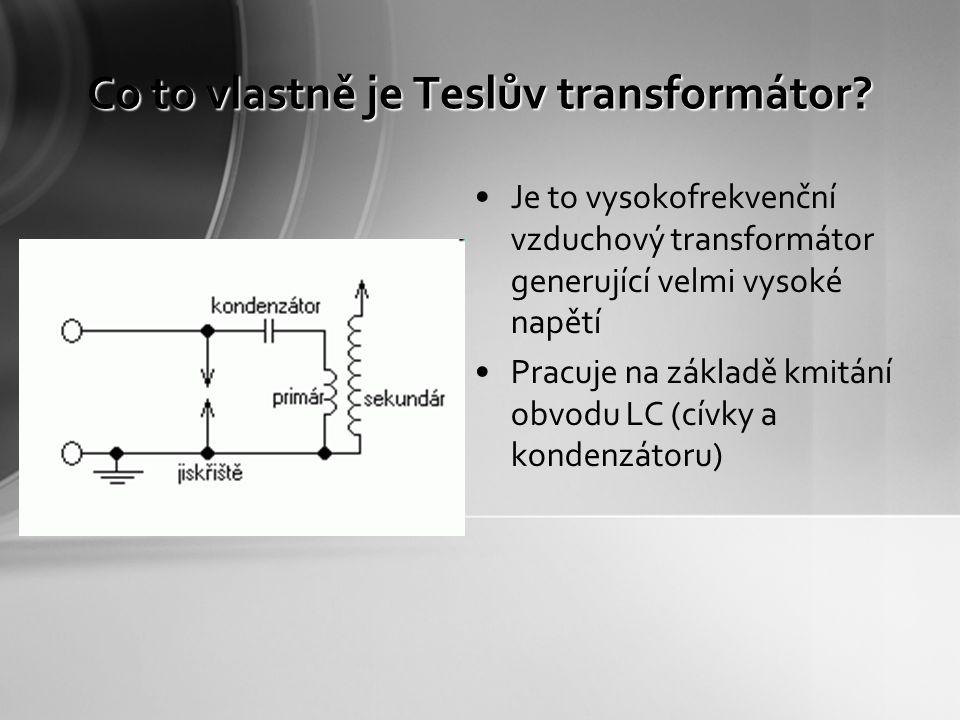 Popis 1)Vysokonapěťový zdroj (Stabilizovaný zdroj + Ruhmkorffův induktor) 2)Kondenzátor ( Leidenská láhev) 3)Jiskřiště (Úmyslně přerušený obvod, kde dochází k přeskoku) 4)Primární cívka (Tlustý drát s málo závity) 5)Sekundární cívka (Tenký drát s mnoha závity)