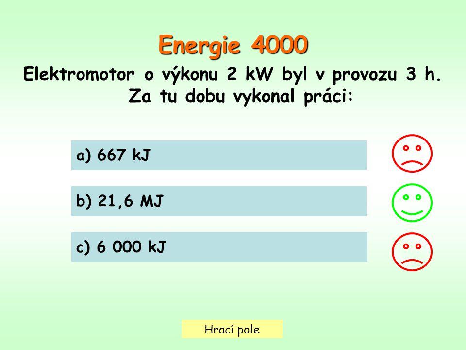Hrací pole a) 667 kJ b) 21,6 MJ c) 6 000 kJ Energie 4000 Elektromotor o výkonu 2 kW byl v provozu 3 h.