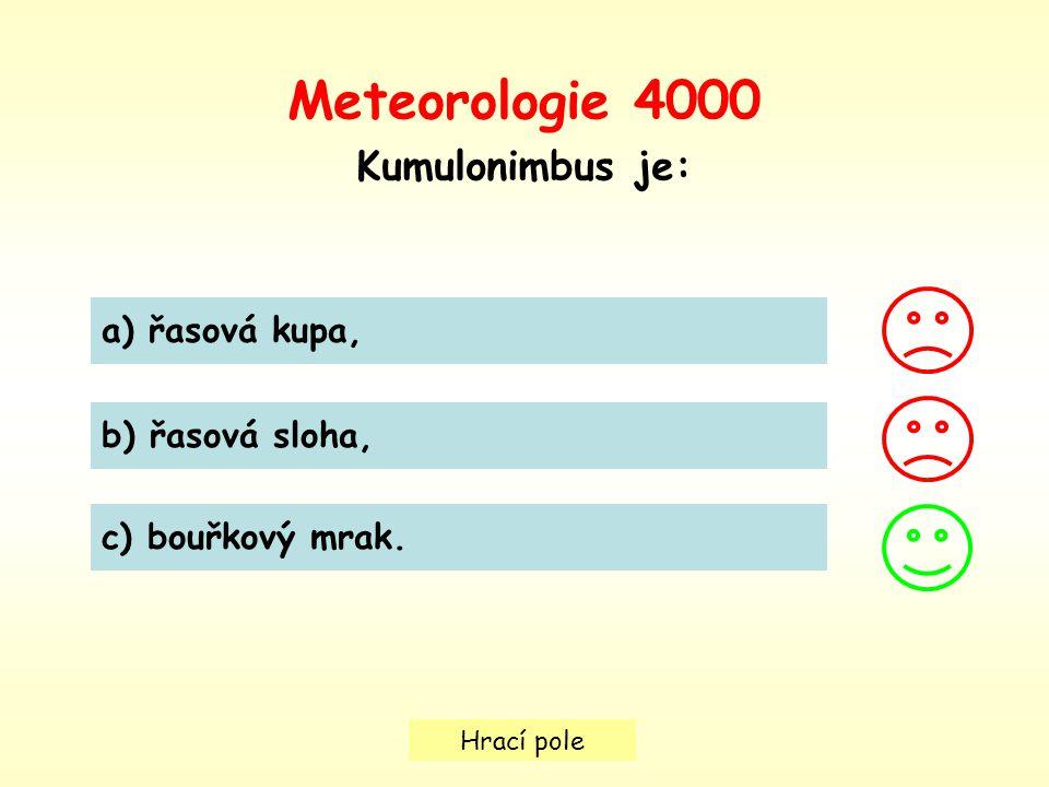 Hrací pole Meteorologie 4000 Kumulonimbus je: a) řasová kupa, b) řasová sloha, c) bouřkový mrak.