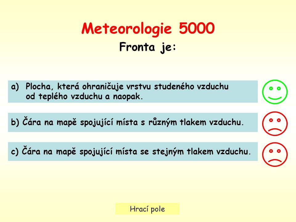 Hrací pole Meteorologie 5000 Fronta je: a)Plocha, která ohraničuje vrstvu studeného vzduchuPlocha, která ohraničuje vrstvu studeného vzduchu od teplého vzduchu a naopak.