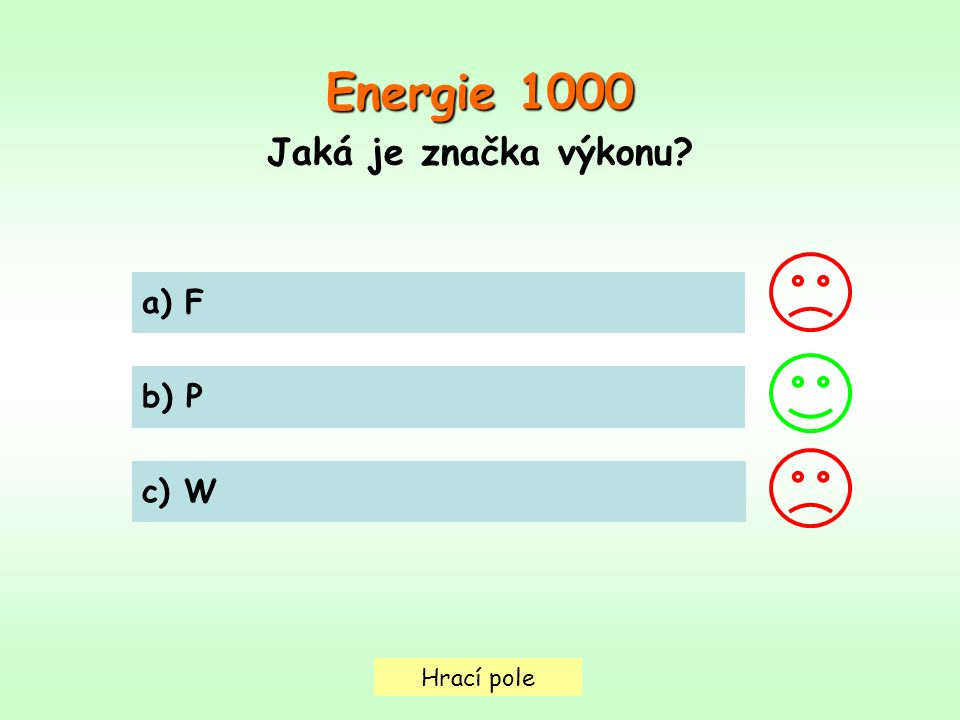 Energie 1000 Jaká je značka výkonu Hrací pole a) F b) P c) W