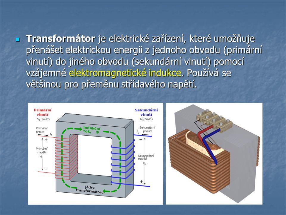 Transformátor je elektrické zařízení, které umožňuje přenášet elektrickou energii z jednoho obvodu (primární vinutí) do jiného obvodu (sekundární vinu