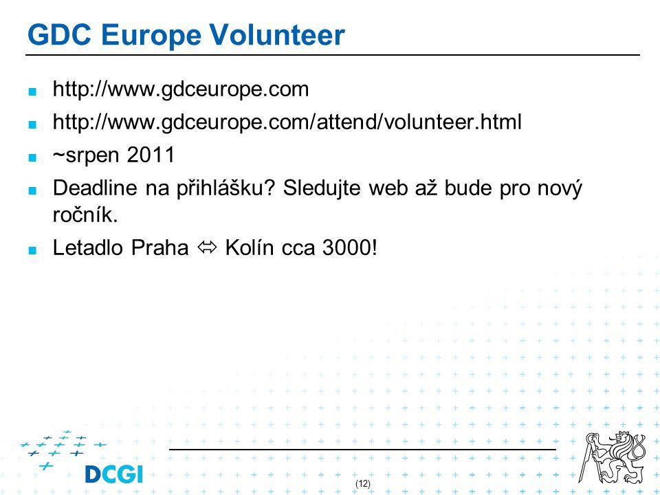 (12) GDC Europe Volunteer http://www.gdceurope.com http://www.gdceurope.com/attend/volunteer.html ~srpen 2011 Deadline na přihlášku.