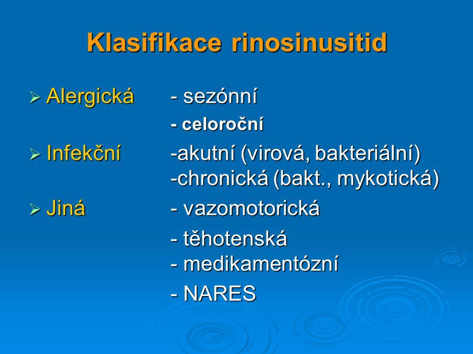 Klasifikace rinosinusitid  Alergická - sezónní - celoroční - celoroční  Infekční-akutní (virová, bakteriální) -chronická (bakt., mykotická)  Jiná -