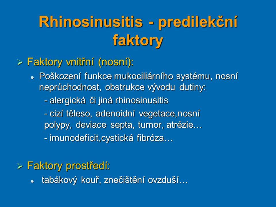 Rhinosinusitis - predilekční faktory  Faktory vnitřní (nosní): Poškození funkce mukociliárního systému, nosní neprůchodnost, obstrukce vývodu dutiny: