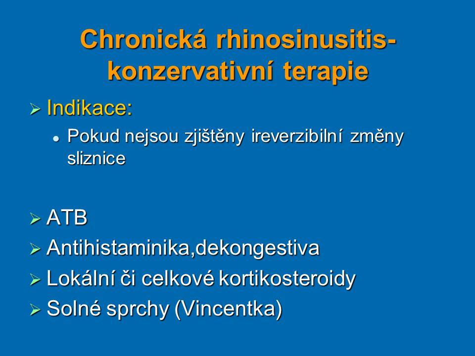 Chronická rhinosinusitis- konzervativní terapie  Indikace: Pokud nejsou zjištěny ireverzibilní změny sliznice Pokud nejsou zjištěny ireverzibilní změ