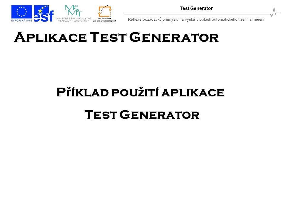 Reflexe požadavků průmyslu na výuku v oblasti automatického řízení a měření Test Generator Aplikace Test Generator P ř íklad pou ž ití aplikace Test Generator