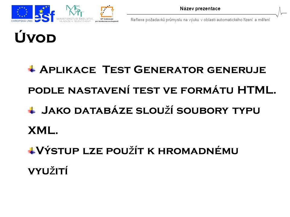 Reflexe požadavků průmyslu na výuku v oblasti automatického řízení a měření Název prezentace Úvod Aplikace Test Generator generuje podle nastavení test ve formátu HTML.