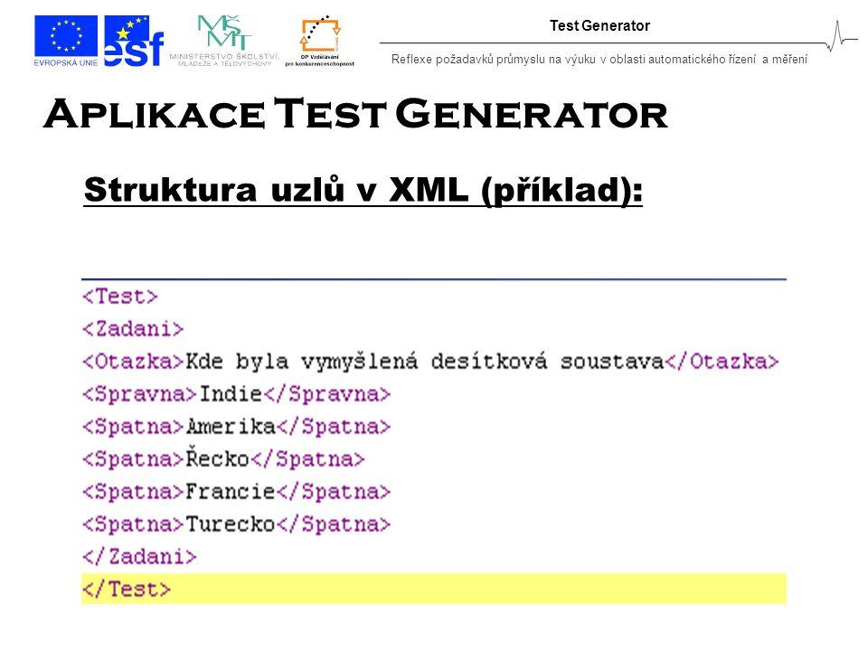 Reflexe požadavků průmyslu na výuku v oblasti automatického řízení a měření Test Generator Aplikace Test Generator Struktura uzlů v XML (příklad):
