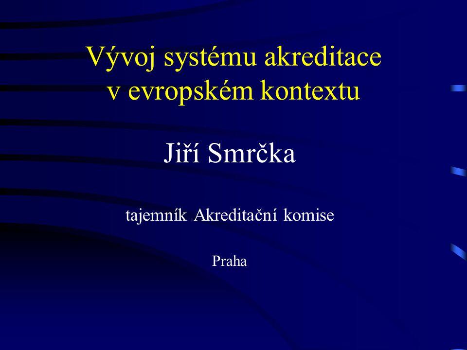 Vývoj systému akreditace v evropském kontextu Jiří Smrčka tajemník Akreditační komise Praha