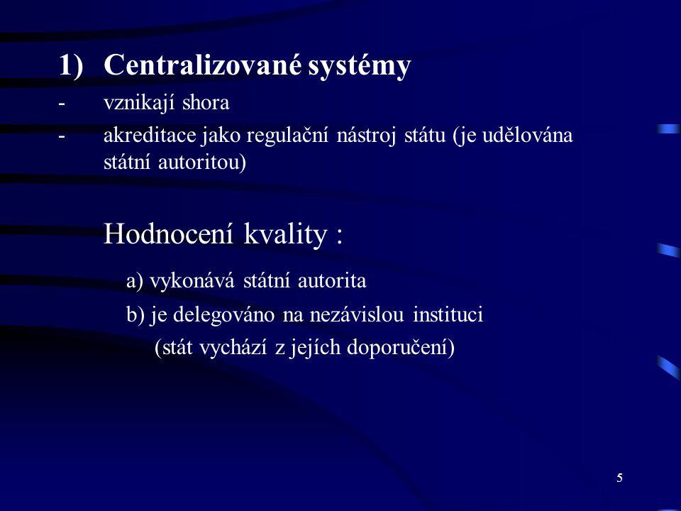 5 1)Centralizované systémy -vznikají shora -akreditace jako regulační nástroj státu (je udělována státní autoritou) Hodnocení kvality : a) vykonává st