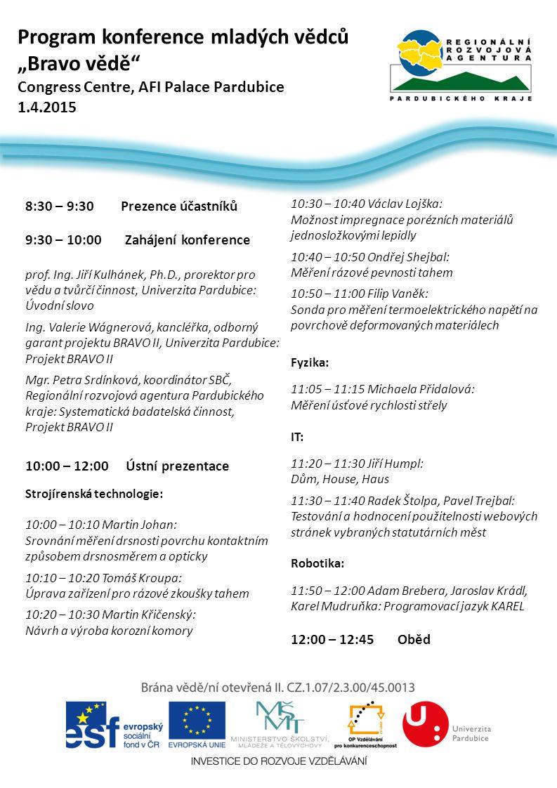 8:30 – 9:30 Prezence účastníků 9:30 – 10:00 Zahájení konference prof. Ing. Jiří Kulhánek, Ph.D., prorektor pro vědu a tvůrčí činnost, Univerzita Pardu