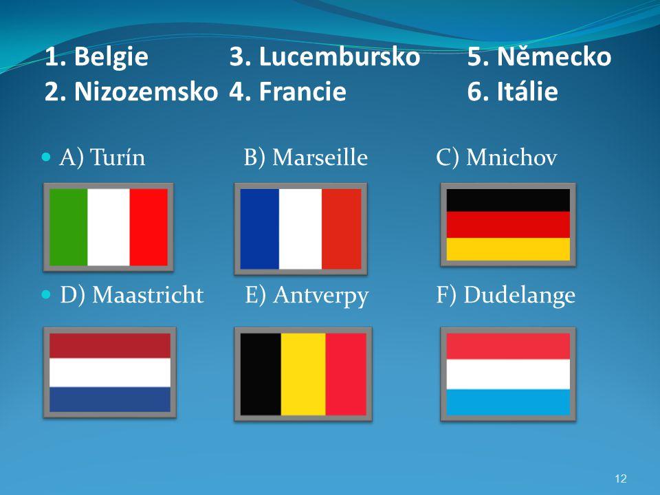 1. Belgie 2. Nizozemsko 3. Lucembursko 4. Francie 5. Německo 6. Itálie 12 A) Turín B) MarseilleC) Mnichov D) Maastricht E) AntverpyF) Dudelange