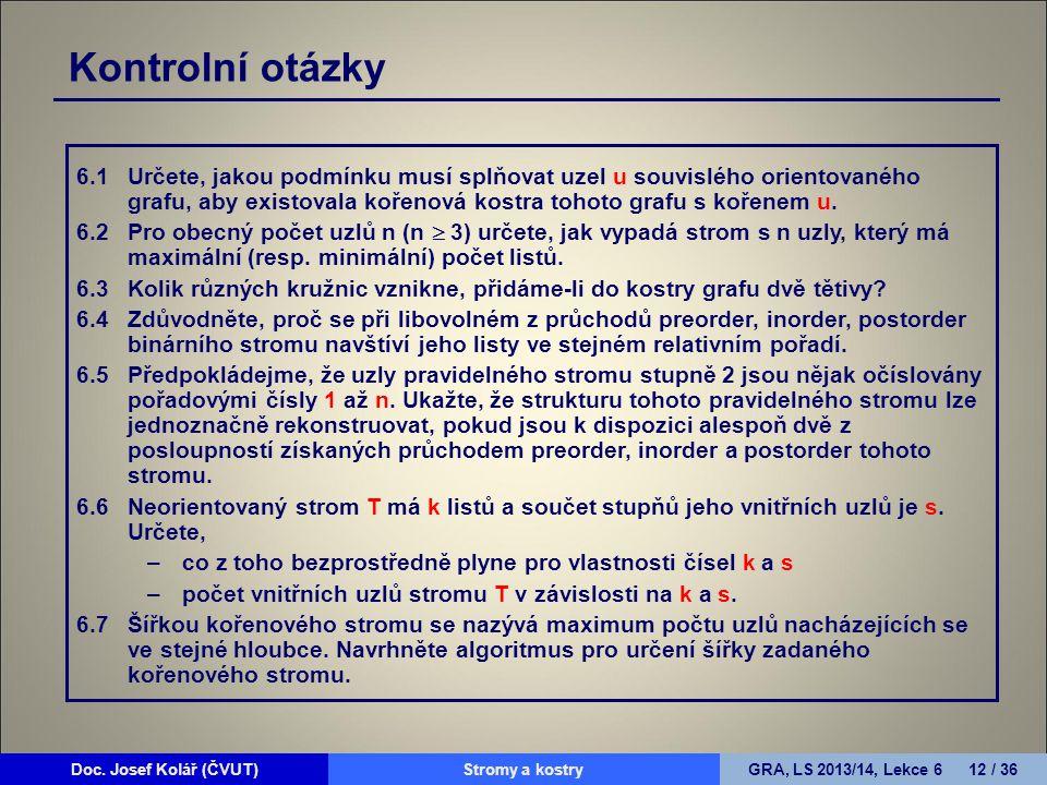 Doc. Josef Kolář (ČVUT)Prohledávání grafůGRA, LS 2010/11, Lekce 4 12 / 15Doc. Josef Kolář (ČVUT)Stromy a kostryGRA, LS 2013/14, Lekce 6 12 / 36 Kontro