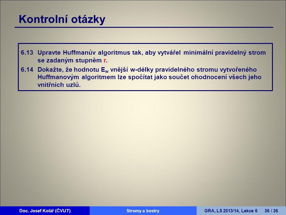 Doc. Josef Kolář (ČVUT)Prohledávání grafůGRA, LS 2010/11, Lekce 4 36 / 15Doc. Josef Kolář (ČVUT)Stromy a kostryGRA, LS 2013/14, Lekce 6 36 / 36 Kontro