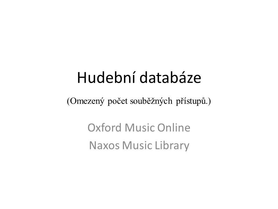 Hudební databáze (Omezený počet souběžných přístupů.) Oxford Music Online Naxos Music Library