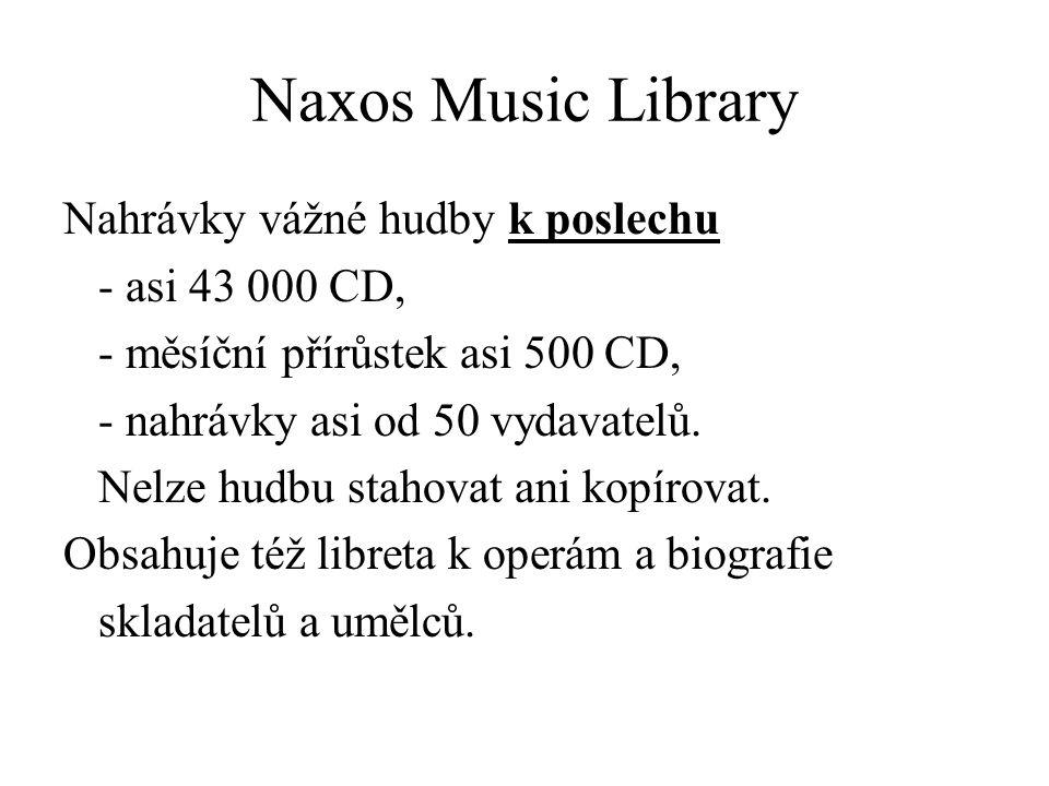 Naxos Music Library Nahrávky vážné hudby k poslechu - asi 43 000 CD, - měsíční přírůstek asi 500 CD, - nahrávky asi od 50 vydavatelů.