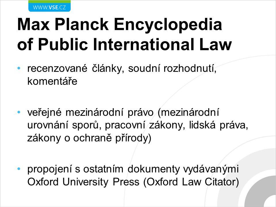 Max Planck Encyclopedia of Public International Law recenzované články, soudní rozhodnutí, komentáře veřejné mezinárodní právo (mezinárodní urovnání sporů, pracovní zákony, lidská práva, zákony o ochraně přírody) propojení s ostatním dokumenty vydávanými Oxford University Press (Oxford Law Citator)