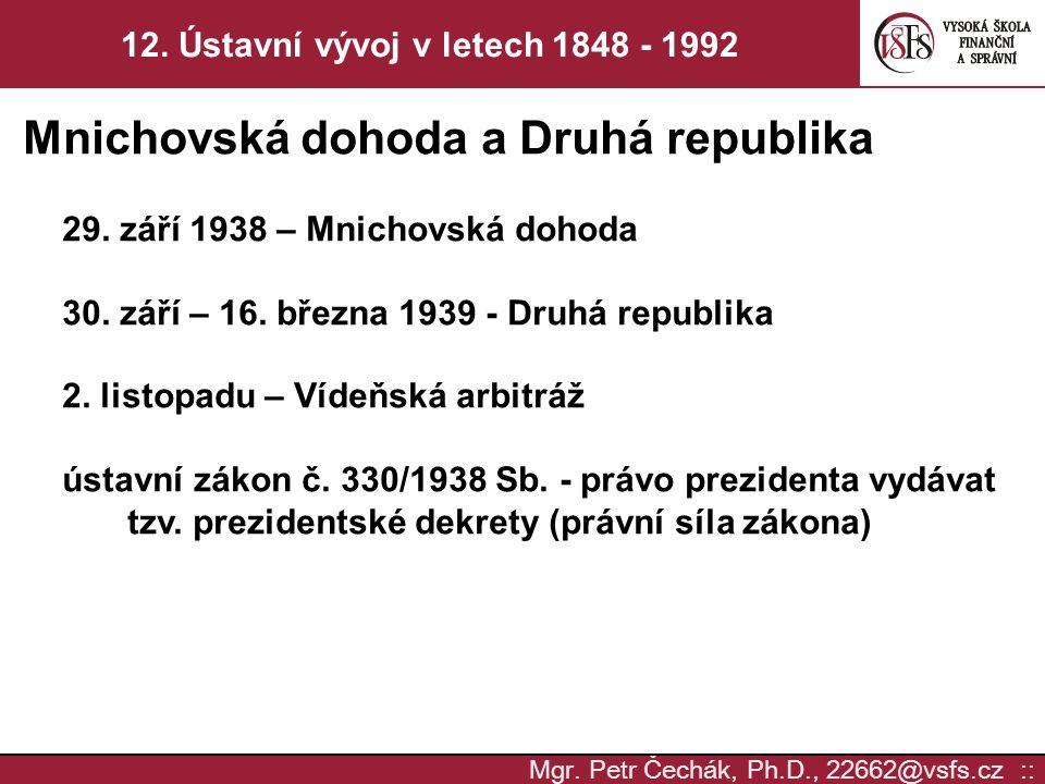 Mgr. Petr Čechák, Ph.D., 22662@vsfs.cz :: 12. Ústavní vývoj v letech 1848 - 1992 Mnichovská dohoda a Druhá republika 29. září 1938 – Mnichovská dohoda