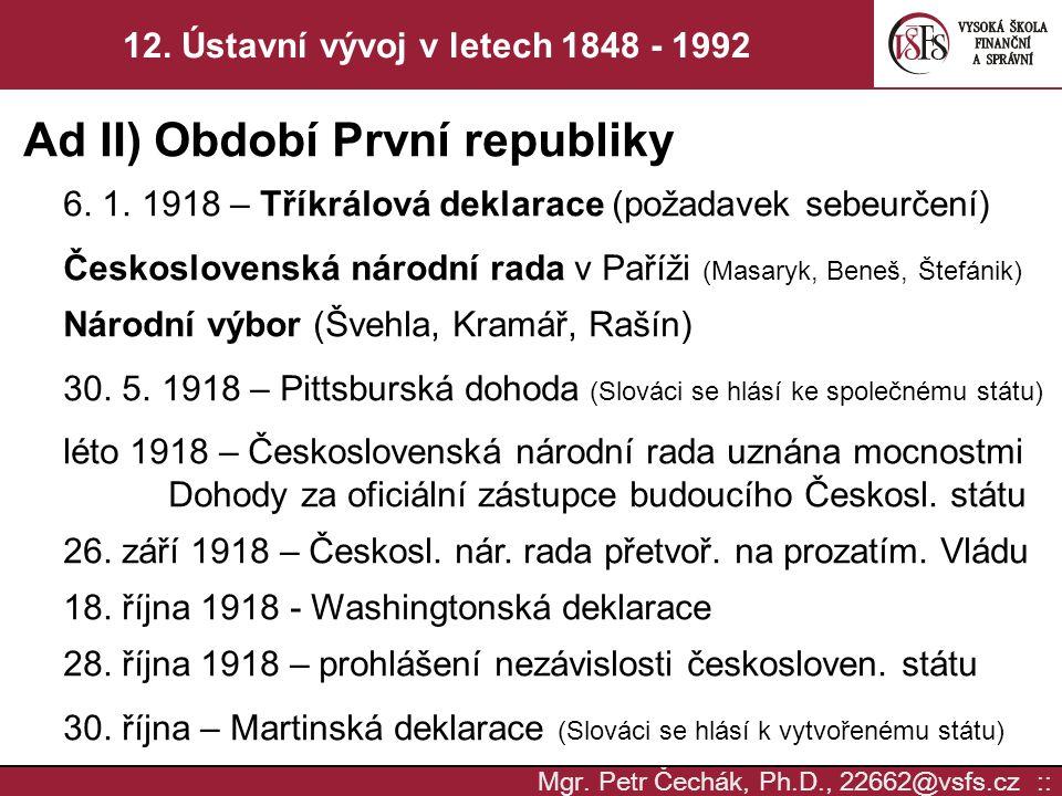 Mgr. Petr Čechák, Ph.D., 22662@vsfs.cz :: 12. Ústavní vývoj v letech 1848 - 1992 Ad II) Období První republiky 6. 1. 1918 – Tříkrálová deklarace (poža