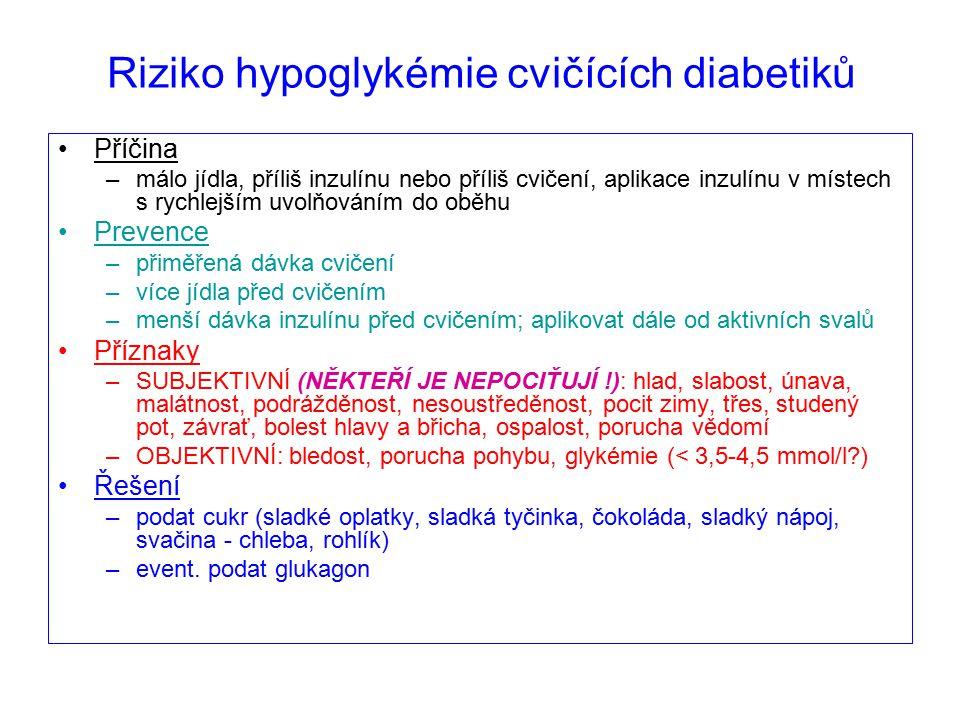 Riziko hypoglykémie cvičících diabetiků Příčina –málo jídla, příliš inzulínu nebo příliš cvičení, aplikace inzulínu v místech s rychlejším uvolňováním