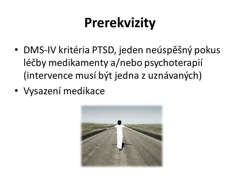 Prerekvizity DMS-IV kritéria PTSD, jeden neúspěšný pokus léčby medikamenty a/nebo psychoterapií (intervence musí být jedna z uznávaných) Vysazení medi