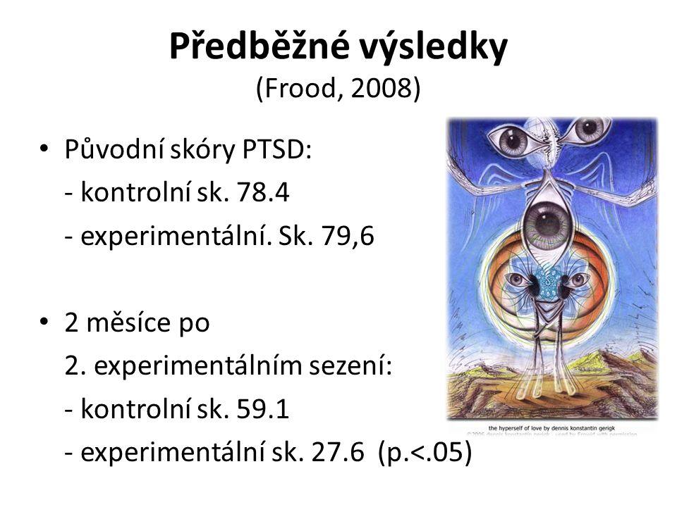 Předběžné výsledky (Frood, 2008) Původní skóry PTSD: - kontrolní sk. 78.4 - experimentální. Sk. 79,6 2 měsíce po 2. experimentálním sezení: - kontroln