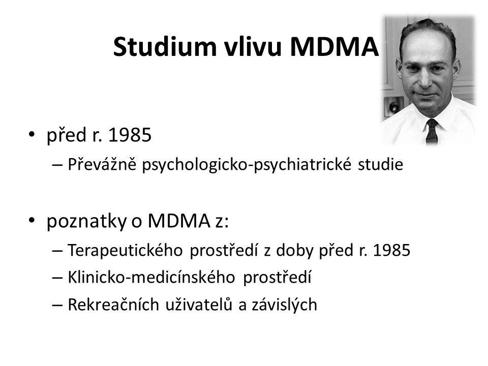 Studium vlivu MDMA před r. 1985 – Převážně psychologicko-psychiatrické studie poznatky o MDMA z: – Terapeutického prostředí z doby před r. 1985 – Klin