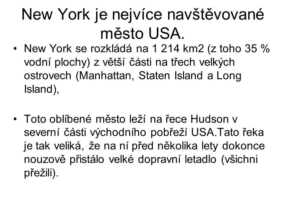 New York je nejvíce navštěvované město USA. New York se rozkládá na 1 214 km2 (z toho 35 % vodní plochy) z větší části na třech velkých ostrovech (Man