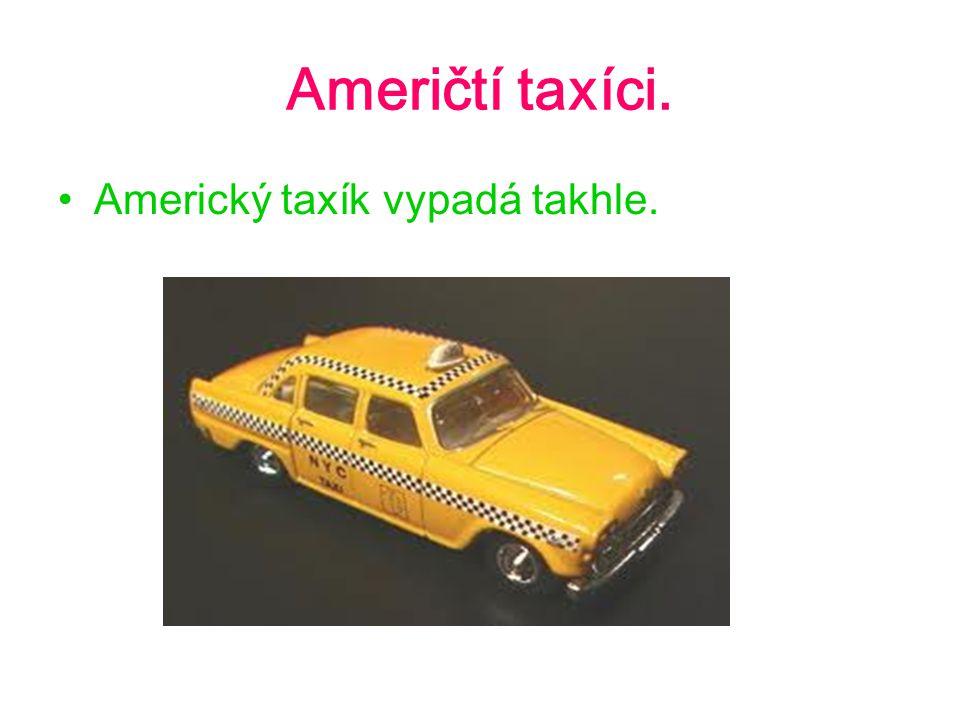 Američtí taxíci. Americký taxík vypadá takhle.