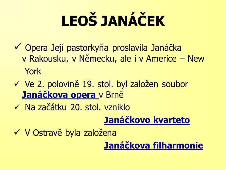 LEOŠ JANÁČEK Opera Její pastorkyňa proslavila Janáčka v Rakousku, v Německu, ale i v Americe – New York Ve 2.