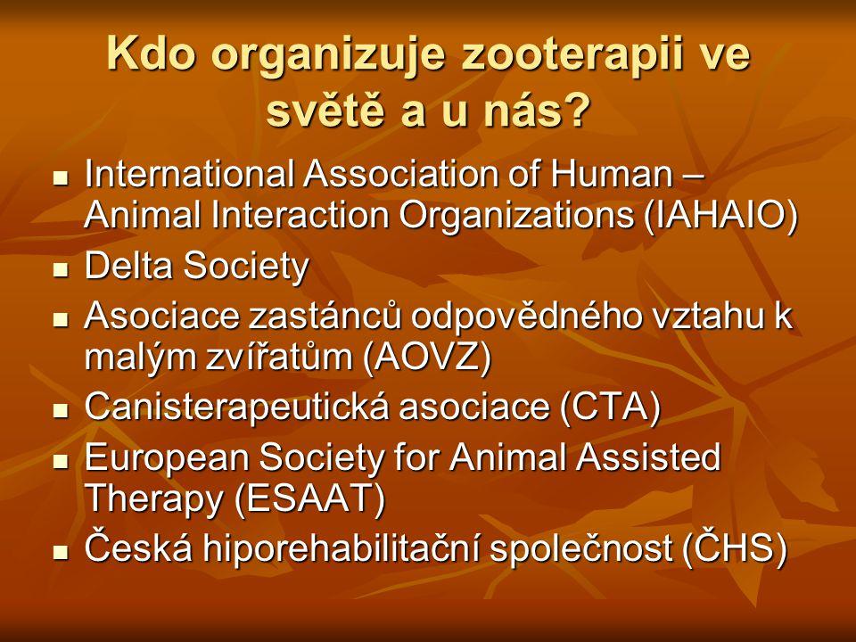 Kdo organizuje zooterapii ve světě a u nás? International Association of Human – Animal Interaction Organizations (IAHAIO) International Association o