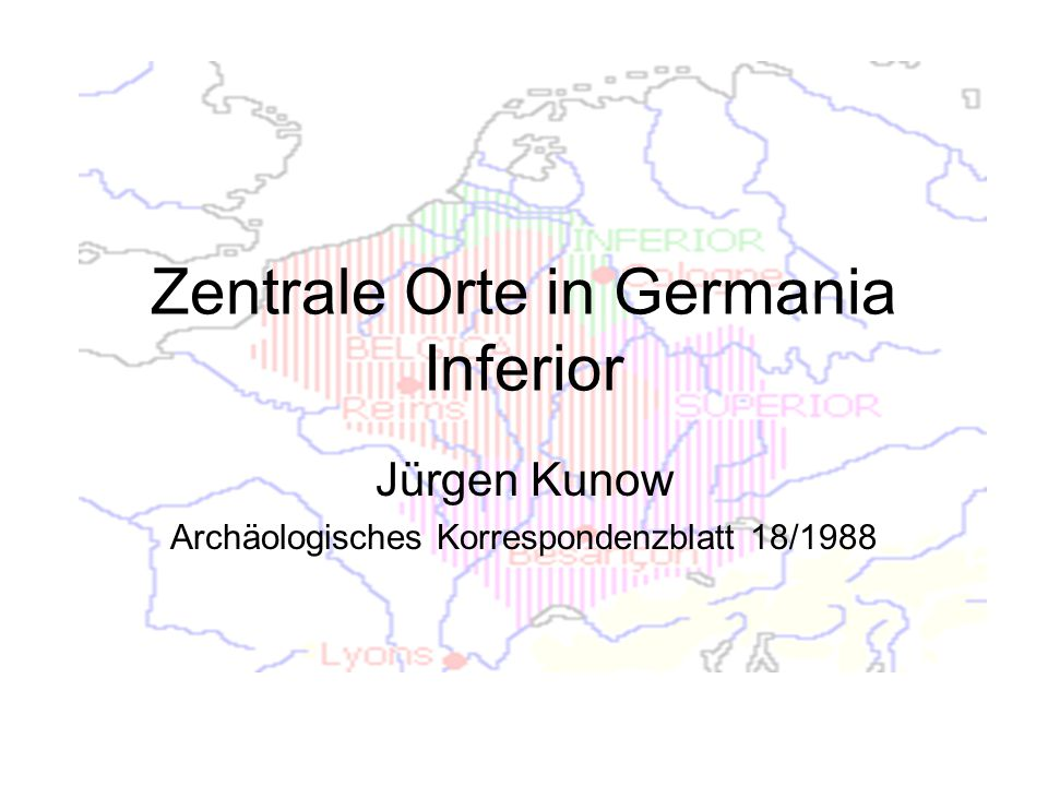 Zentrale Orte in Germania Inferior Jürgen Kunow Archäologisches Korrespondenzblatt 18/1988