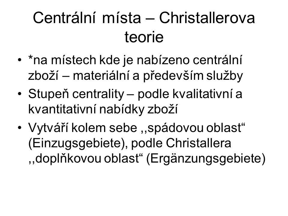 Centrální místa – Christallerova teorie *na místech kde je nabízeno centrální zboží – materiální a především služby Stupeň centrality – podle kvalitat