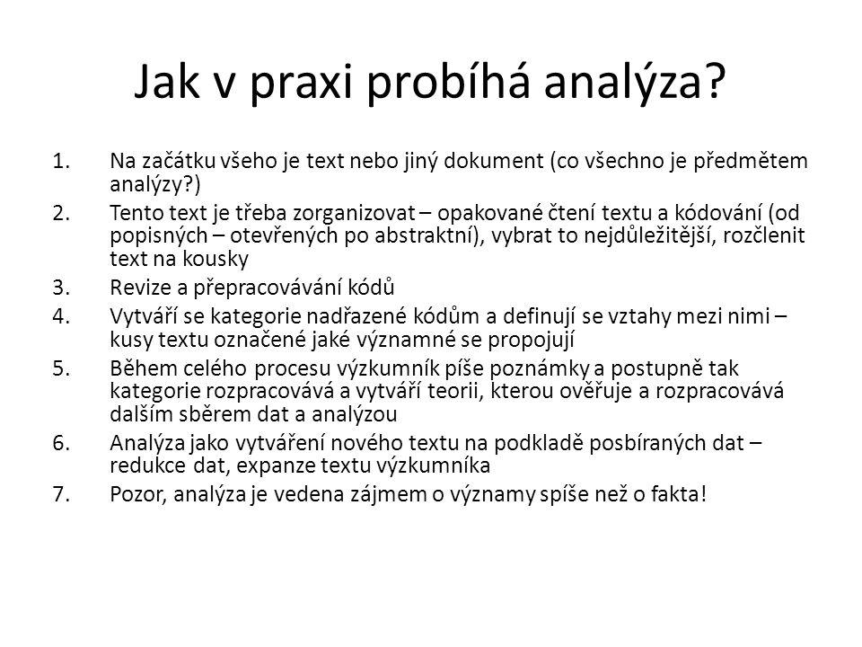 Jak v praxi probíhá analýza? 1.Na začátku všeho je text nebo jiný dokument (co všechno je předmětem analýzy?) 2.Tento text je třeba zorganizovat – opa