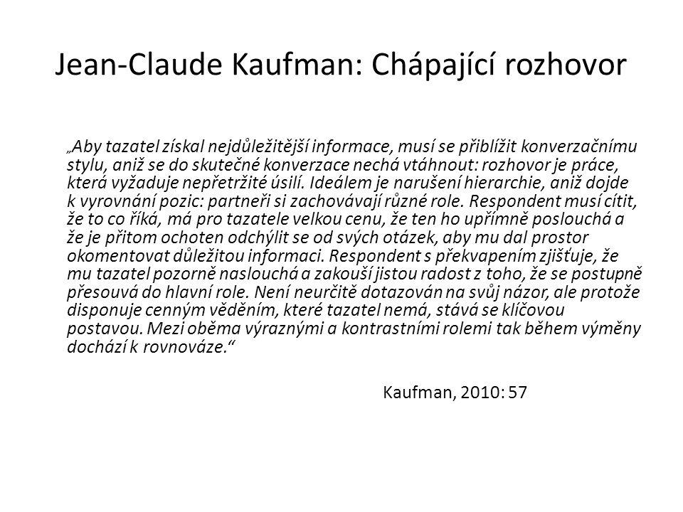 """Jean-Claude Kaufman: Chápající rozhovor """" Aby tazatel získal nejdůležitější informace, musí se přiblížit konverzačnímu stylu, aniž se do skutečné konv"""