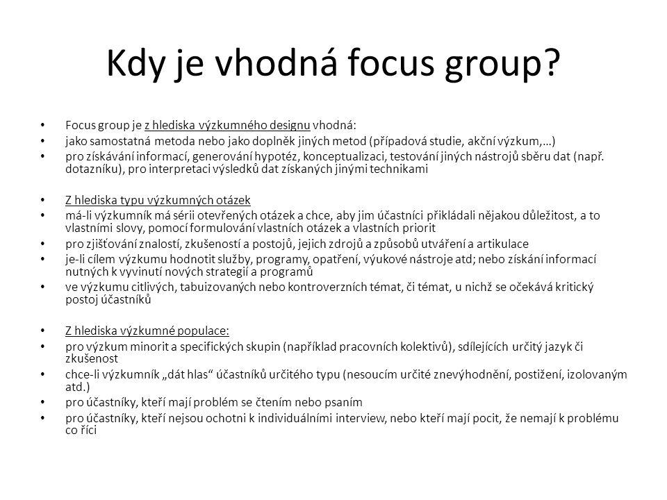 Kdy je vhodná focus group? Focus group je z hlediska výzkumného designu vhodná: jako samostatná metoda nebo jako doplněk jiných metod (případová studi