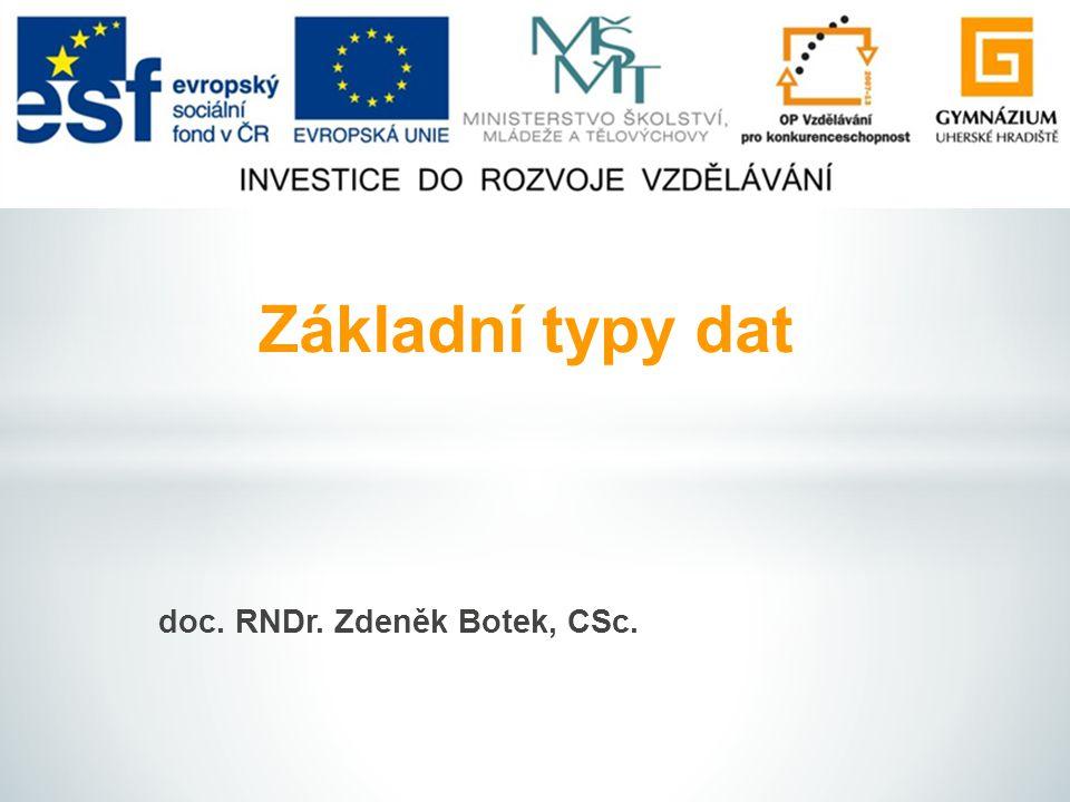 doc. RNDr. Zdeněk Botek, CSc. Základní typy dat