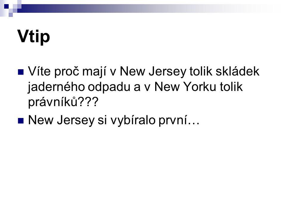 Vtip Víte proč mají v New Jersey tolik skládek jaderného odpadu a v New Yorku tolik právníků??? New Jersey si vybíralo první…