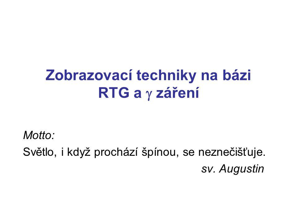 Zobrazovací techniky na bázi RTG a  záření Motto: Světlo, i když prochází špínou, se neznečišťuje. sv. Augustin