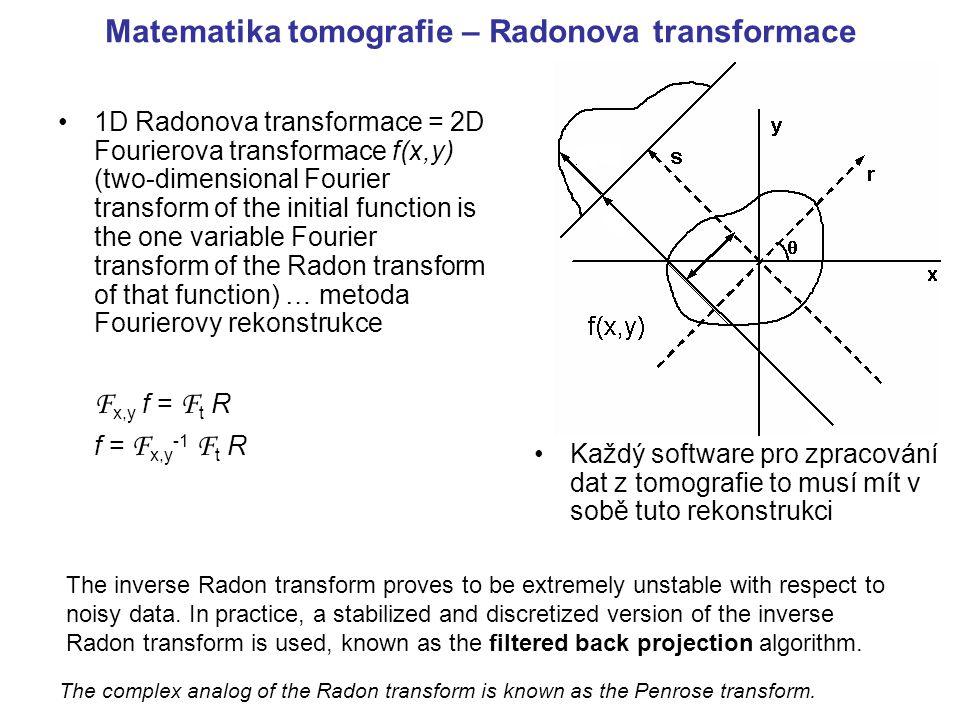 Matematika tomografie – Radonova transformace 1D Radonova transformace = 2D Fourierova transformace f(x,y) (two-dimensional Fourier transform of the i