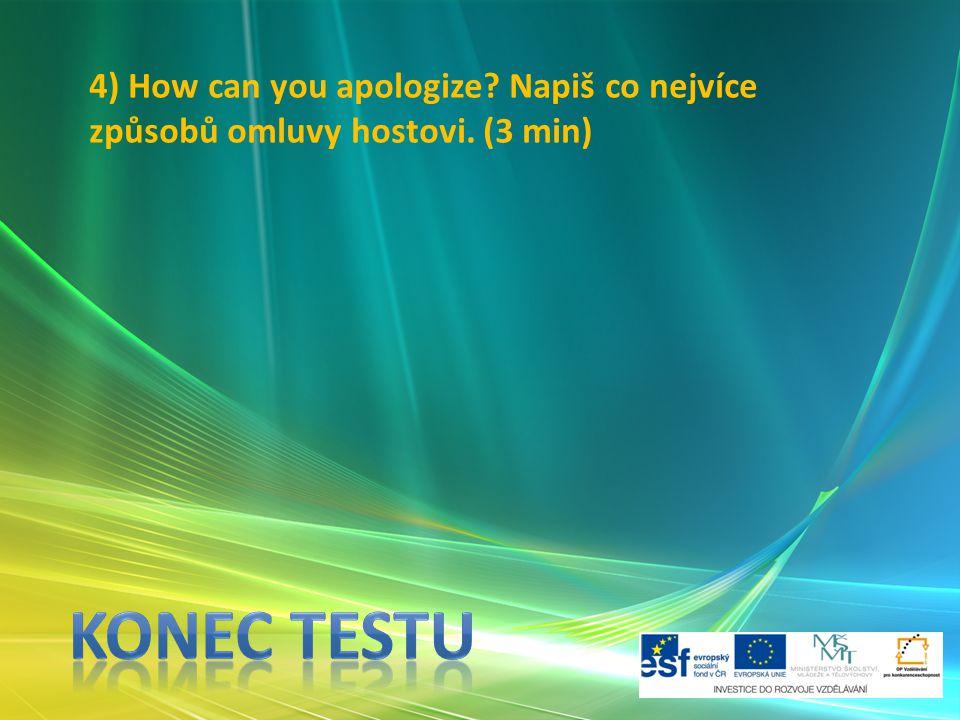 4) How can you apologize Napiš co nejvíce způsobů omluvy hostovi. (3 min)