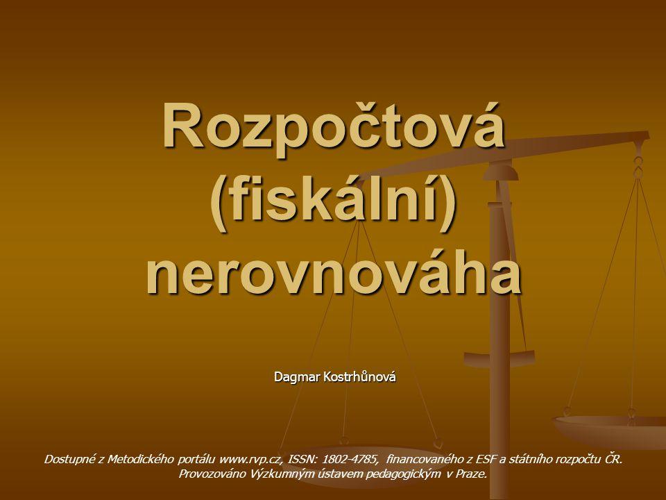 Rozpočtová (fiskální) nerovnováha Dagmar Kostrhůnová Dagmar Kostrhůnová Dostupné z Metodického portálu www.rvp.cz, ISSN: 1802-4785, financovaného z ESF a státního rozpočtu ČR.