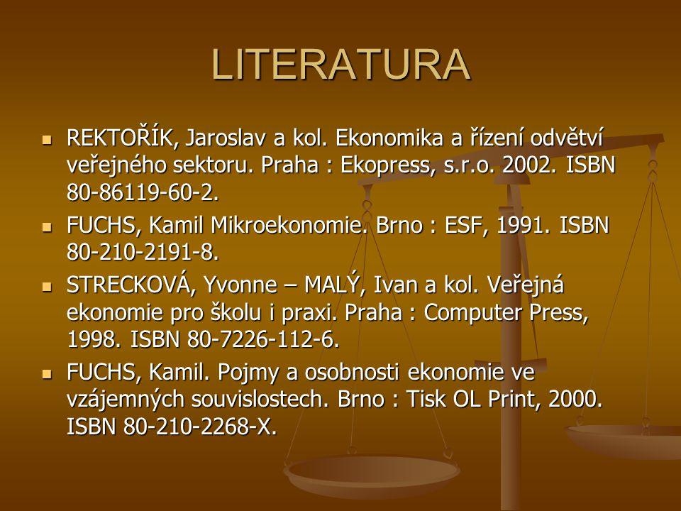 LITERATURA REKTOŘÍK, Jaroslav a kol. Ekonomika a řízení odvětví veřejného sektoru.