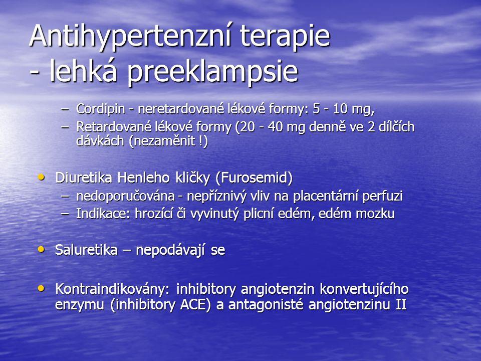 Antihypertenzní terapie - lehká preeklampsie –Cordipin - neretardované lékové formy: 5 - 10 mg, –Retardované lékové formy (20 - 40 mg denně ve 2 dílčí
